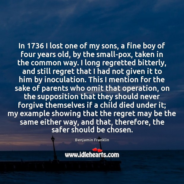 In 1736 I lost one of my sons, a fine boy of four Benjamin Franklin Picture Quote