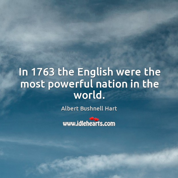 In 1763 the english were the most powerful nation in the world. Image