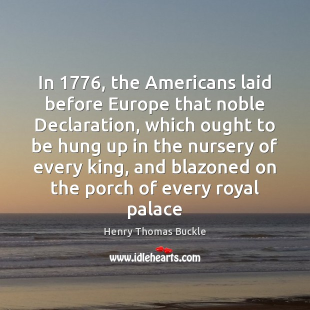 In 1776, the Americans laid before Europe that noble Declaration, which ought to Image