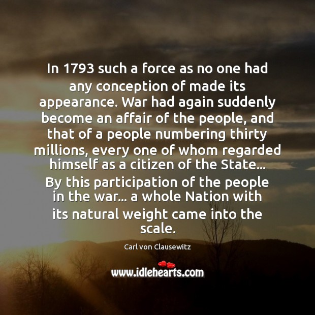 In 1793 such a force as no one had any conception of made Carl von Clausewitz Picture Quote