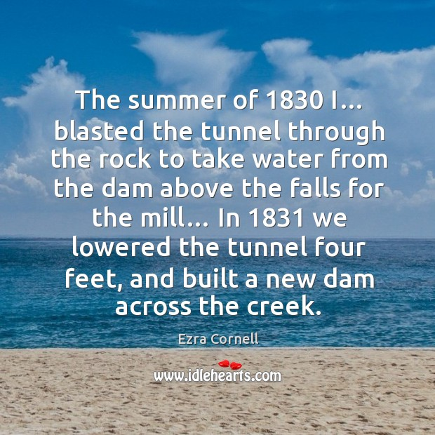 In 1831 we lowered the tunnel four feet, and built a new dam across the creek. Image