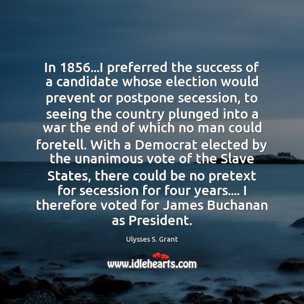 In 1856…I preferred the success of a candidate whose election would prevent Image