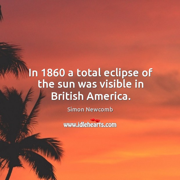In 1860 a total eclipse of the sun was visible in british america. Image