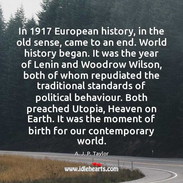 In 1917 European history, in the old sense, came to an end. World A. J. P. Taylor Picture Quote