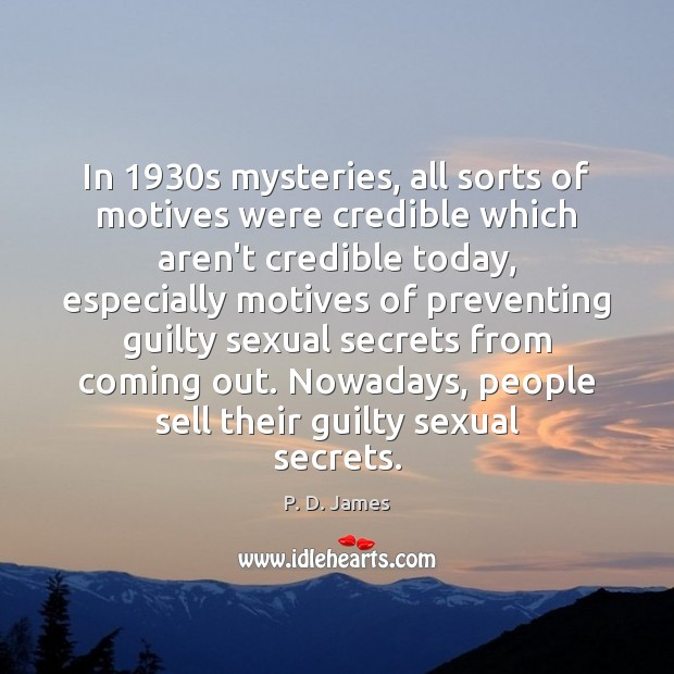 In 1930s mysteries, all sorts of motives were credible which aren't credible Image