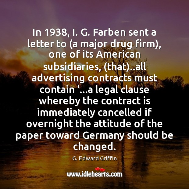 In 1938, I. G. Farben sent a letter to (a major drug firm), G. Edward Griffin Picture Quote