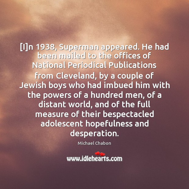 [I]n 1938, Superman appeared. He had been mailed to the offices of Image