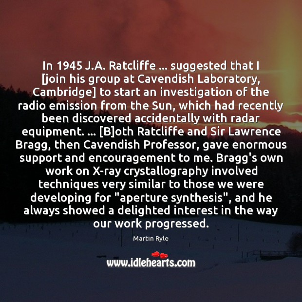 Image, In 1945 J.A. Ratcliffe … suggested that I [join his group at Cavendish