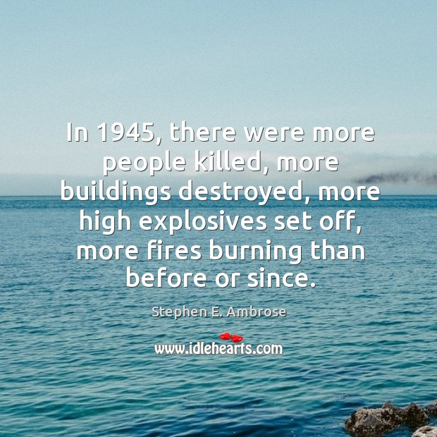 In 1945, there were more people killed, more buildings destroyed, more high Image