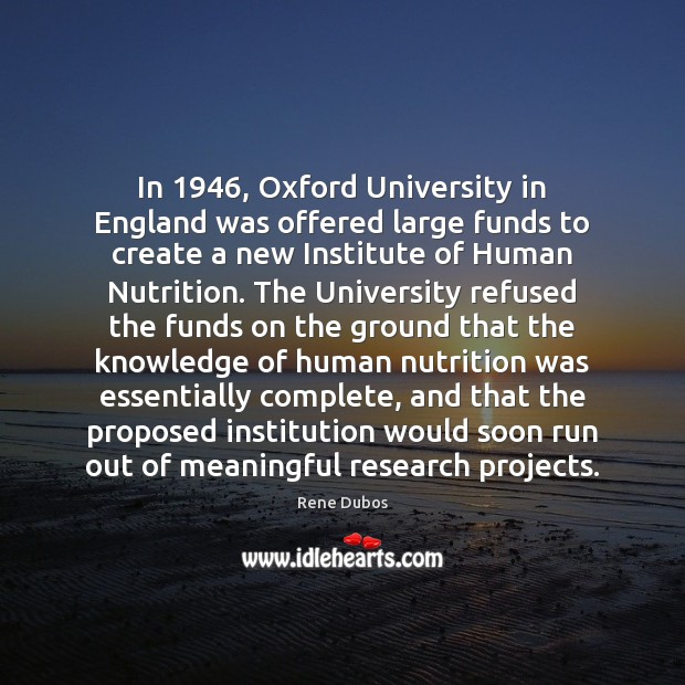 In 1946, Oxford University in England was offered large funds to create a Rene Dubos Picture Quote