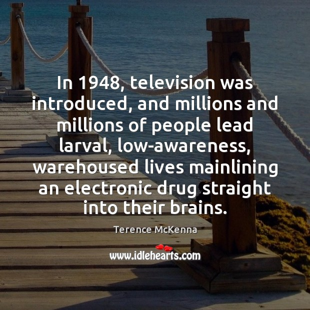 In 1948, television was introduced, and millions and millions of people lead larval, Image