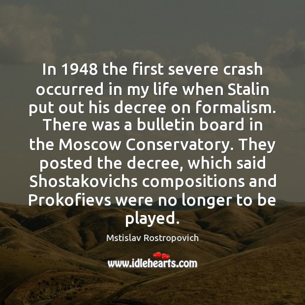 In 1948 the first severe crash occurred in my life when Stalin put Mstislav Rostropovich Picture Quote