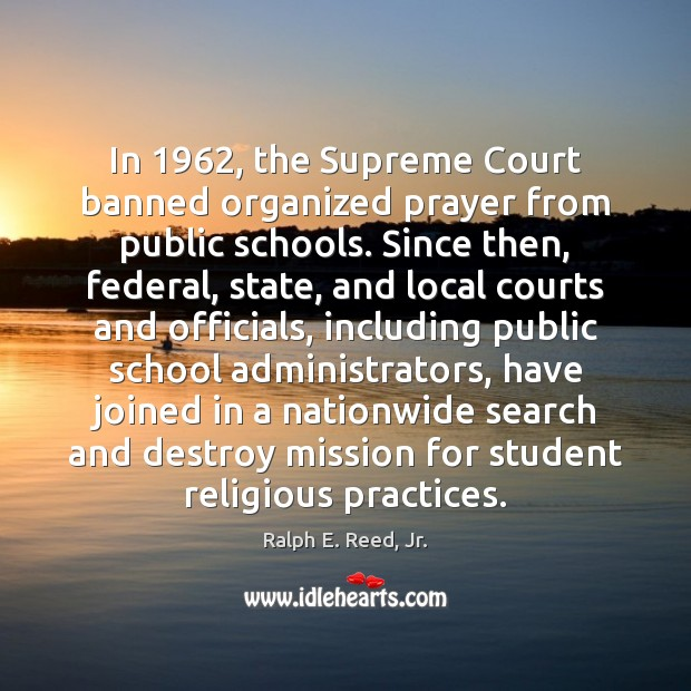 Image, In 1962, the Supreme Court banned organized prayer from public schools. Since then,