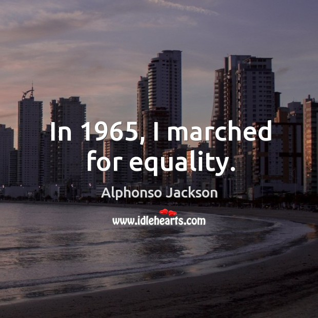 Image, In 1965, I marched for equality.