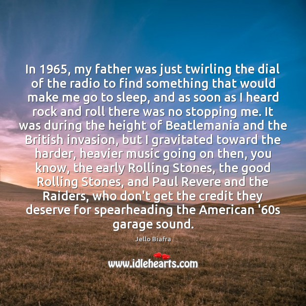In 1965, my father was just twirling the dial of the radio to Jello Biafra Picture Quote