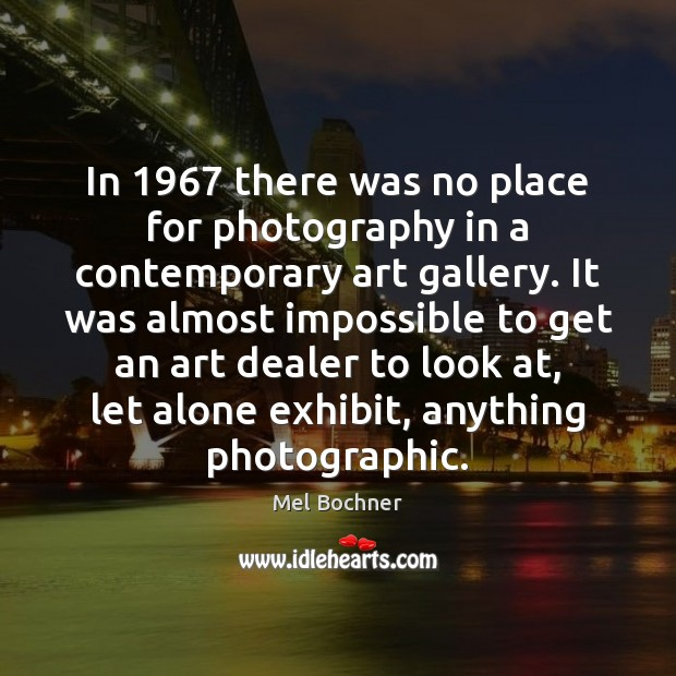 In 1967 there was no place for photography in a contemporary art gallery. Image