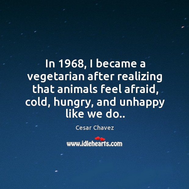 Image, In 1968, I became a vegetarian after realizing that animals feel afraid, cold,
