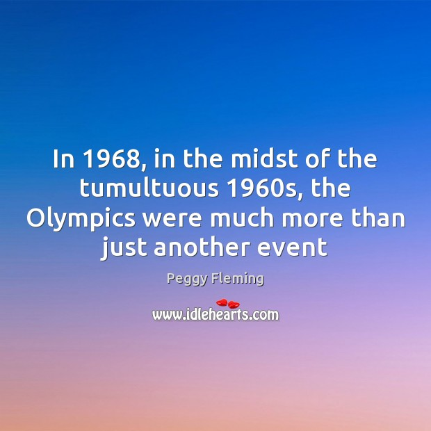 In 1968, in the midst of the tumultuous 1960s, the Olympics were much Image