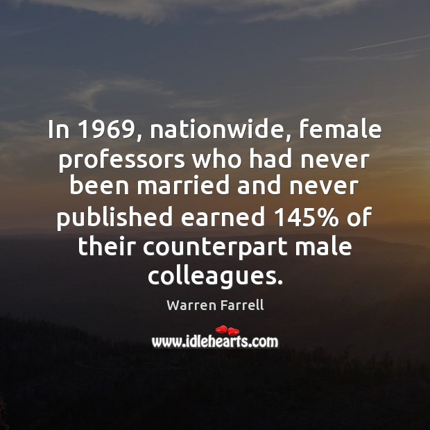 In 1969, nationwide, female professors who had never been married and never published Warren Farrell Picture Quote