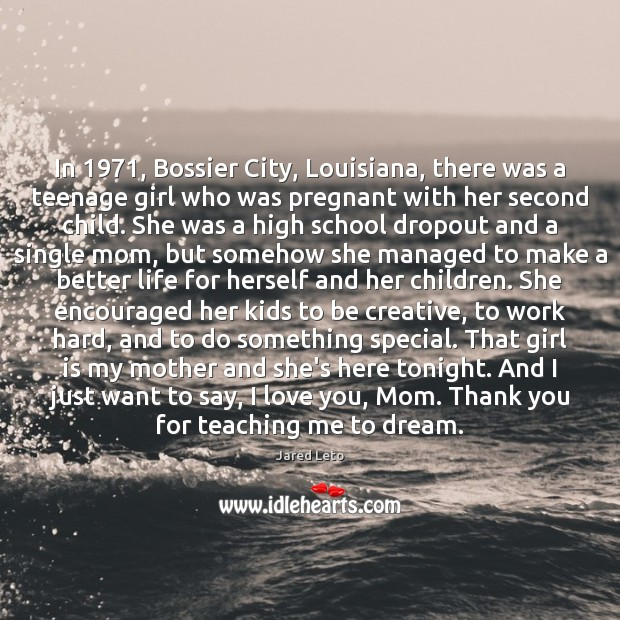 In 1971, Bossier City, Louisiana, there was a teenage girl who was pregnant Dream Quotes Image