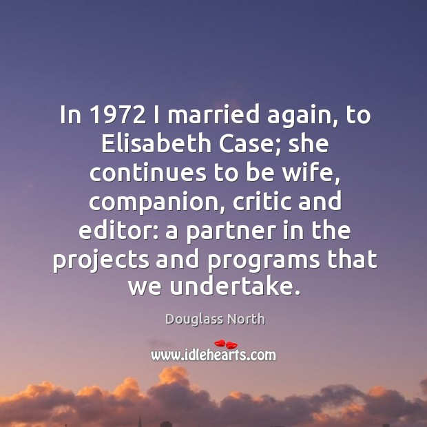 In 1972 I married again, to elisabeth case; she continues to be wife, companion Image