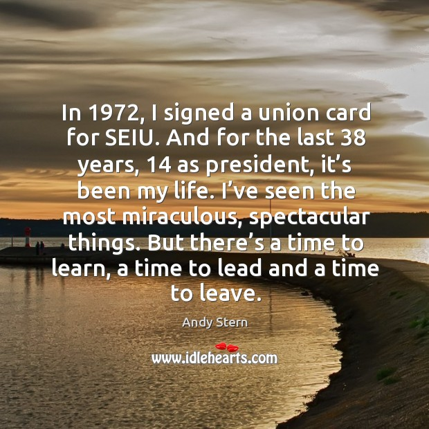 Image, In 1972, I signed a union card for seiu. And for the last 38 years, 14 as president, it's been my life.