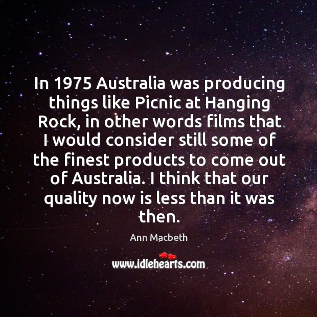 Image, In 1975 australia was producing things like picnic at hanging rock, in other words films