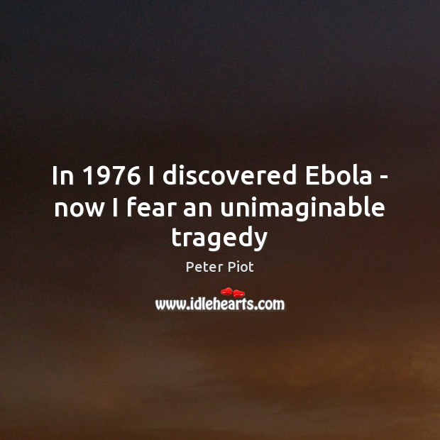 In 1976 I discovered Ebola – now I fear an unimaginable tragedy Image