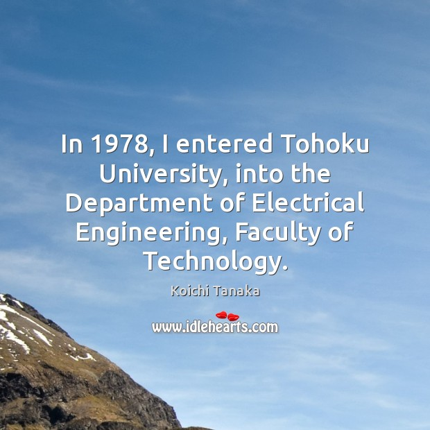 In 1978, I entered Tohoku University, into the Department of