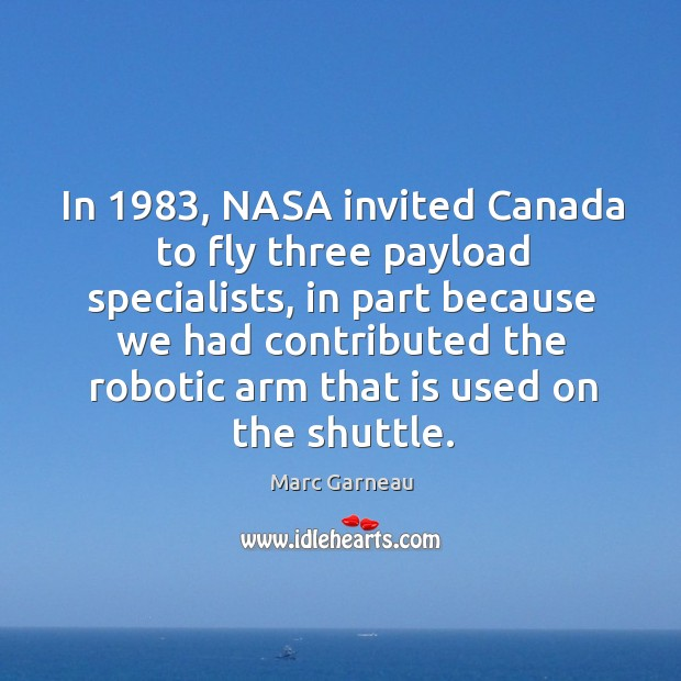 In 1983, nasa invited canada to fly three payload specialists Marc Garneau Picture Quote