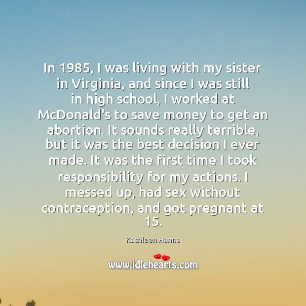 In 1985, I was living with my sister in Virginia, and since I Kathleen Hanna Picture Quote