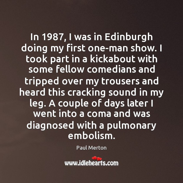 In 1987, I was in Edinburgh doing my first one-man show. I took Image