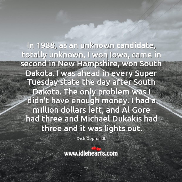 Image, In 1988, as an unknown candidate, totally unknown, I won Iowa, came in
