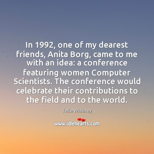 In 1992, one of my dearest friends, Anita Borg, came to me with Computers Quotes Image