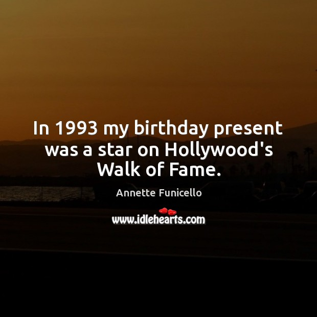 Image, In 1993 my birthday present was a star on Hollywood's Walk of Fame.