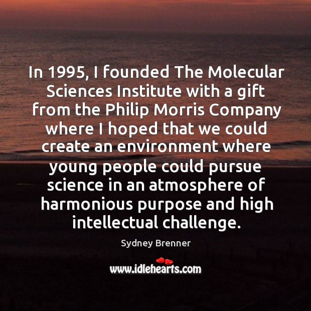 Image, In 1995, I founded the molecular sciences institute with a gift from the philip morris