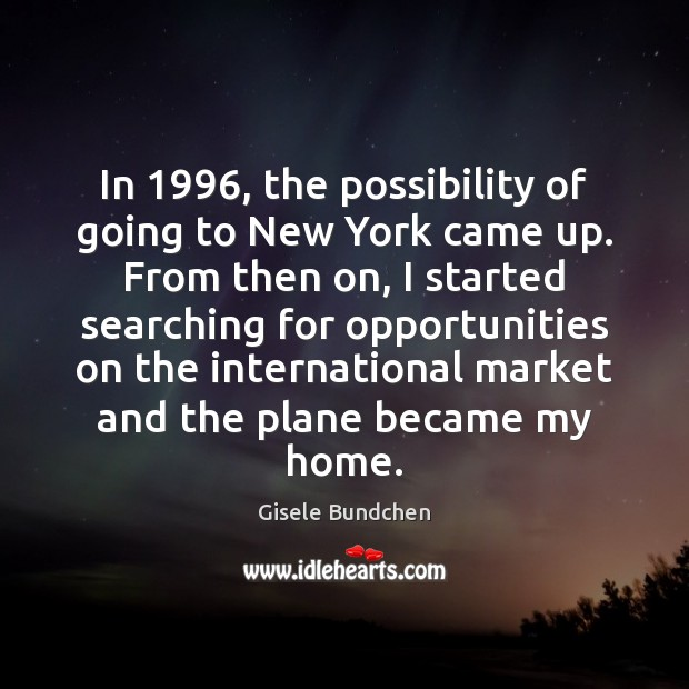 In 1996, the possibility of going to New York came up. From then Image