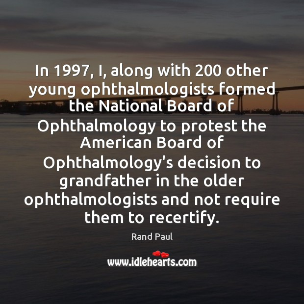 In 1997, I, along with 200 other young ophthalmologists formed the National Board of Image