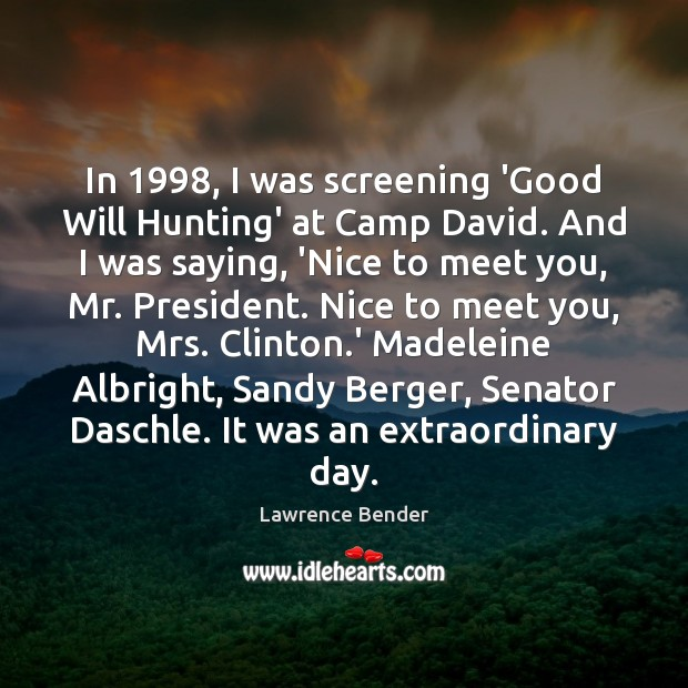 In 1998, I was screening 'Good Will Hunting' at Camp David. And I Image
