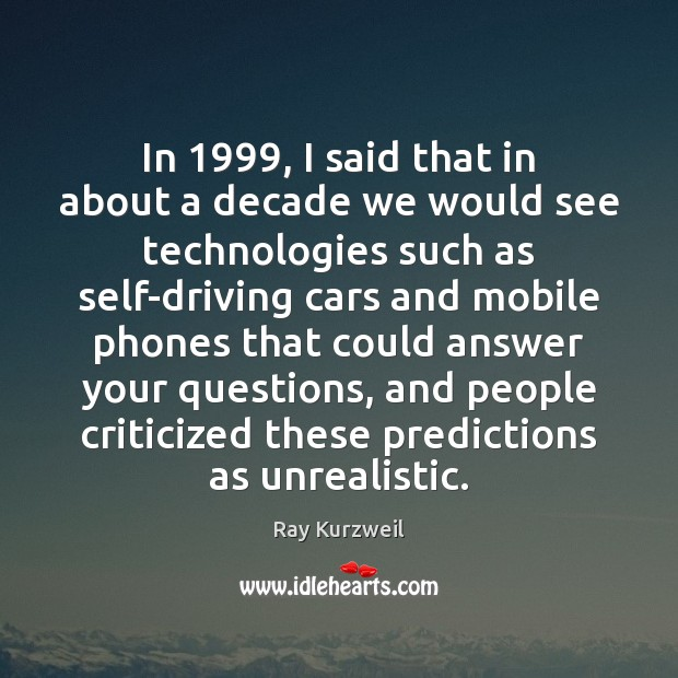 In 1999, I said that in about a decade we would see technologies Image
