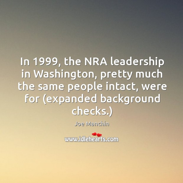 In 1999, the NRA leadership in Washington, pretty much the same people intact, Image