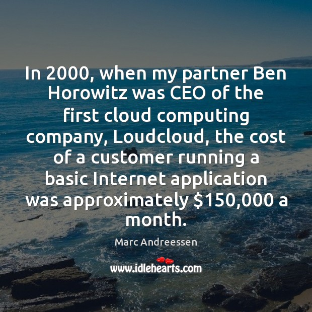 In 2000, when my partner Ben Horowitz was CEO of the first cloud Marc Andreessen Picture Quote