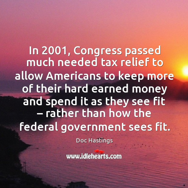 Image, In 2001, congress passed much needed tax relief to allow americans