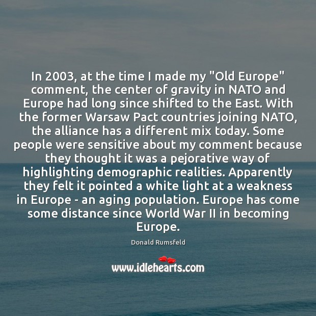 """Image, In 2003, at the time I made my """"Old Europe"""" comment, the center"""