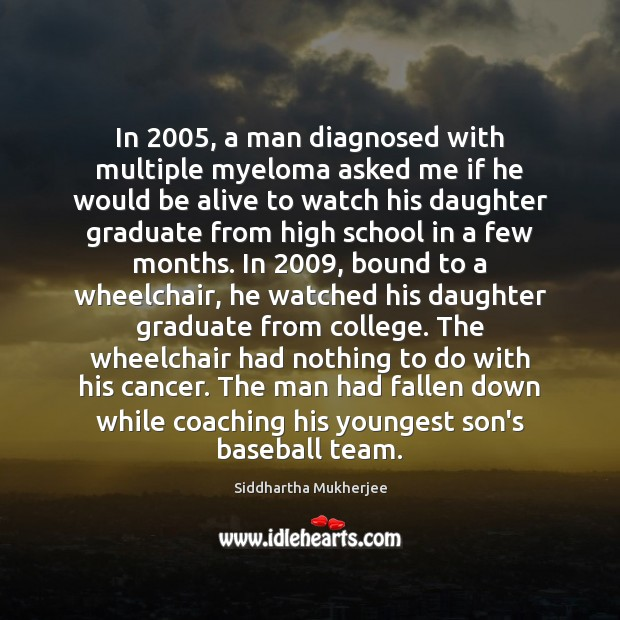 Image, In 2005, a man diagnosed with multiple myeloma asked me if he would