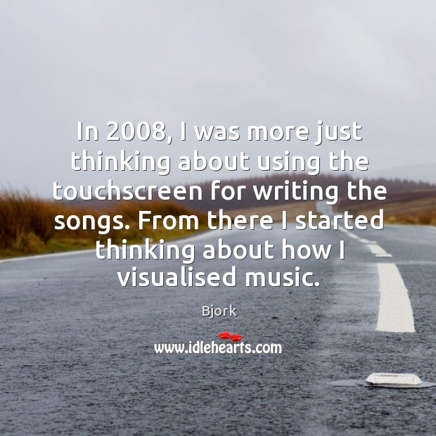 Image, In 2008, I was more just thinking about using the touchscreen for writing