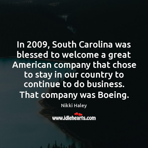 In 2009, South Carolina was blessed to welcome a great American company that Nikki Haley Picture Quote