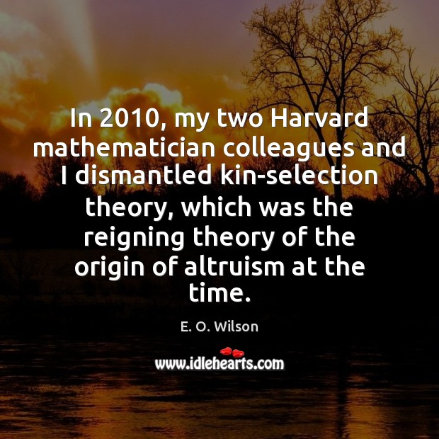 Image, In 2010, my two Harvard mathematician colleagues and I dismantled kin-selection theory, which