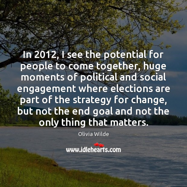 In 2012, I see the potential for people to come together, huge moments Engagement Quotes Image