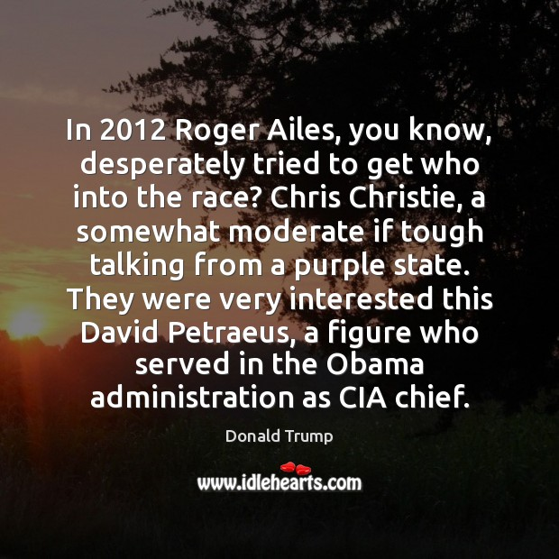 In 2012 Roger Ailes, you know, desperately tried to get who into the Image